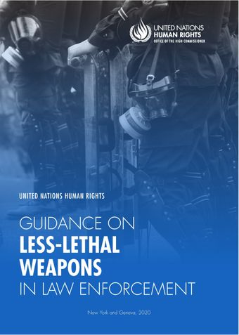 image of United Nations Human Rights Guidance on Less-Lethal Weapons in Law Enforcement