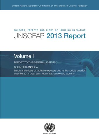 image of Sources, Effects and Risks of Ionizing Radiation, United Nations Scientific Committee on the Effects of Atomic Radiation (UNSCEAR) 2013 Report, Volume I