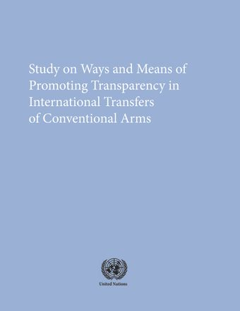 image of Study on Ways and Means of Promoting Transparency in International Transfers of Conventional Arms