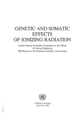 image of Genetic and Somatic Effects of Ionizing Radiation, United Nations Scientific Committee on the Effects of Atomic Radiation (UNSCEAR) 1986 Report